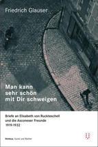 Friedrich Glauser: Man kann sehr schön mit Dir schweigen. Briefe an Elisabeth von Ruckteschell