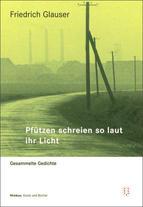Friedrich Glauser: Pfützen schreien so laut ihr Licht. Gesammelte Gedichte